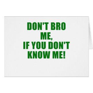 No hace Bro yo si usted no me conoce Tarjeta De Felicitación