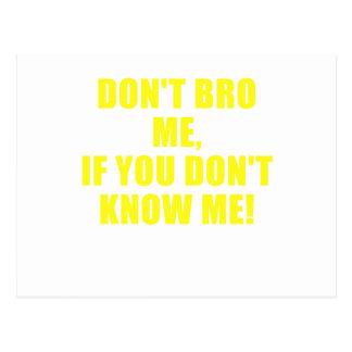 No hace Bro yo si usted no me conoce Tarjeta Postal