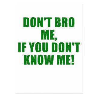 No hace Bro yo si usted no me conoce Tarjetas Postales