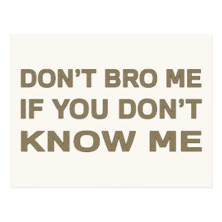 No hace el bro yo si usted no me conoce postal
