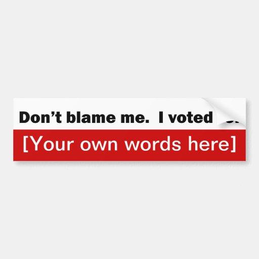 no hace - la culpa-mí-yo-votar-para-plantilla pegatina para auto