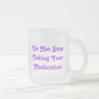 No hace StopTaking su medicación, no hace StopT… Taza De Cristal