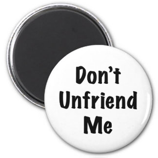 No hace Unfriend yo Imán Redondo 5 Cm