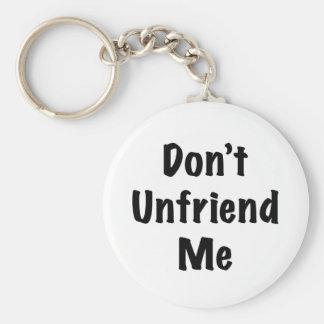 No hace Unfriend yo Llavero Redondo Tipo Pin