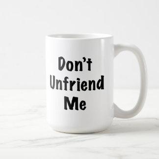 No hace Unfriend yo Taza Básica Blanca
