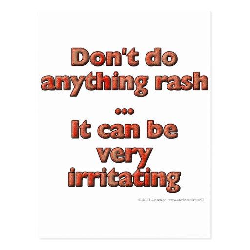 No haga cualquier cosa impetuoso… él puede ser muy postal