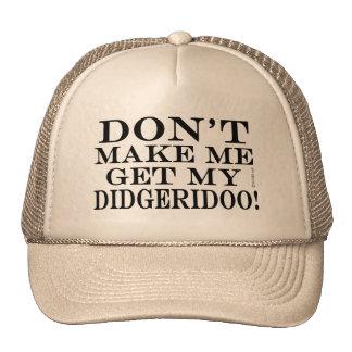 No haga que consigue mi Didgeridoo Gorra