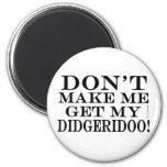 No haga que consigue mi Didgeridoo Imán Redondo 5 Cm