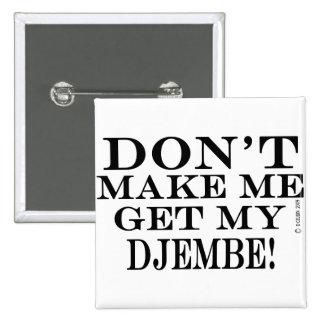 No haga que consigue mi Djembe Pin