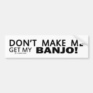 No haga que consigue mi parachoque del banjo pegatina de parachoque