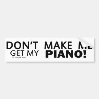No haga que consigue mi parachoque del piano pegatina para auto