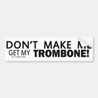 No haga que consigue mi parachoque del Trombone Pegatina De Parachoque