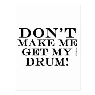 No haga que consigue mi tambor tarjeta postal
