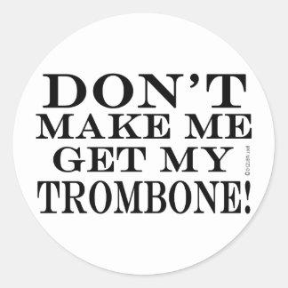 No haga que consigue mi Trombone Pegatina Redonda