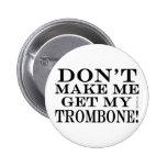 No haga que consigue mi Trombone Pins