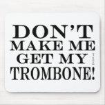 No haga que consigue mi Trombone Alfombrilla De Ratón