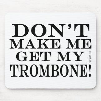 No haga que consigue mi Trombone Alfombrilla De Raton