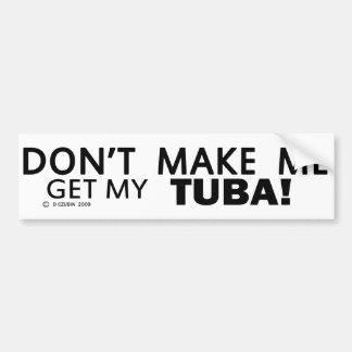 No haga que consigue mi tuba etiqueta de parachoque