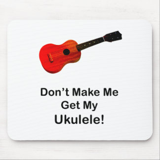 ¡No haga que consigue mi Ukulele! Alfombrilla De Ratón