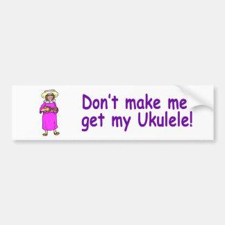 ¡No haga que consigue mi Ukulele! Pegatina De Parachoque