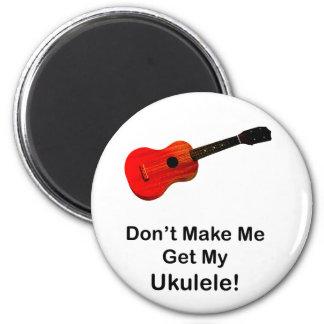 ¡No haga que consigue mi Ukulele! Imán Redondo 5 Cm