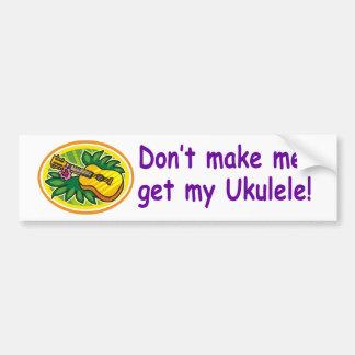 ¡No haga que consigue mi Ukulele! Pegatina Para Auto