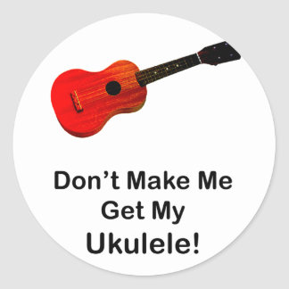 ¡No haga que consigue mi Ukulele! Pegatina Redonda