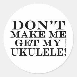 No haga que consigue mi Ukulele Pegatina Redonda