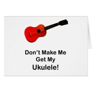 ¡No haga que consigue mi Ukulele! Tarjeta De Felicitación