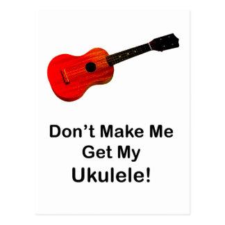 ¡No haga que consigue mi Ukulele! Tarjeta Postal