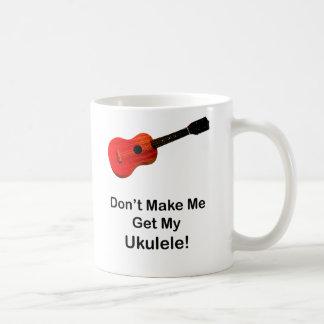 No haga que consigue mi Ukulele Taza Básica Blanca