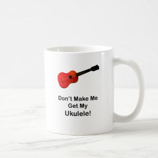 ¡No haga que consigue mi Ukulele! Taza De Café