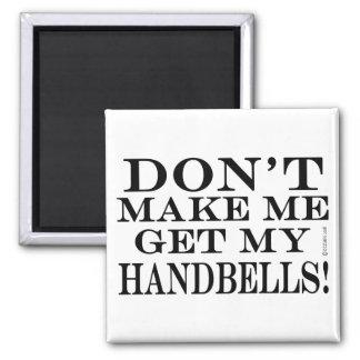 No haga que consigue mis Handbells Imán Cuadrado