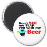 No haga que le da una palmada con mi cerveza imán de frigorífico