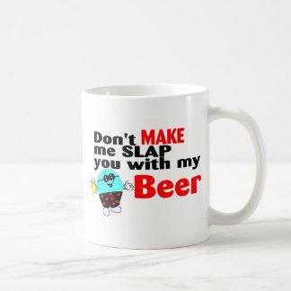 No haga que le da una palmada con mi cerveza taza