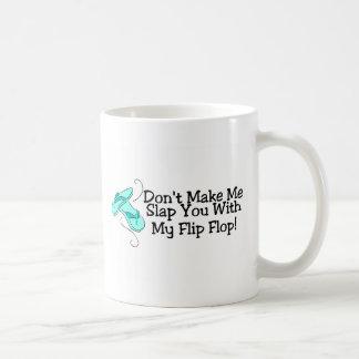 No haga que le da una palmada con mi flip-flop 1 tazas
