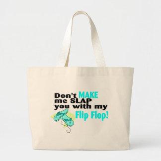 No haga que le da una palmada con mi flip-flop bolsa