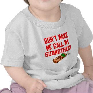 No haga que llama a mi madrina camiseta