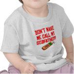 No haga que llama a mi padrino camisetas