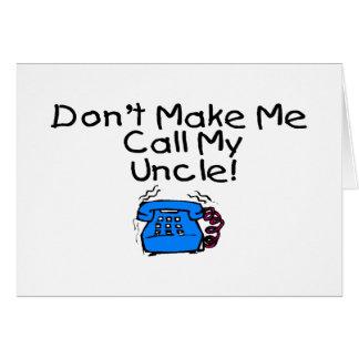 No haga que llama a mi tío tarjeta de felicitación