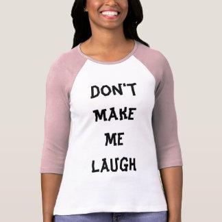 No haga que ríe la camiseta divertida