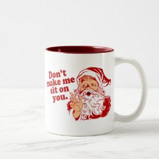 No haga que Santa se sienta en usted Taza Dos Tonos
