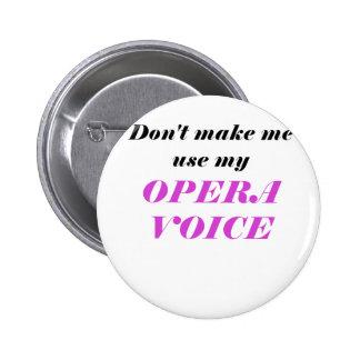 No haga que utiliza mi voz de la ópera pins