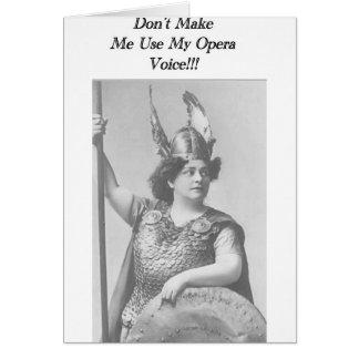 No haga que utiliza mi voz de la ópera tarjeta de felicitación