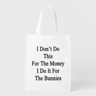 No hago esto para el dinero que lo hago para el bolsa de la compra