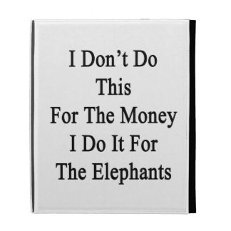 No hago esto para el dinero que lo hago para el