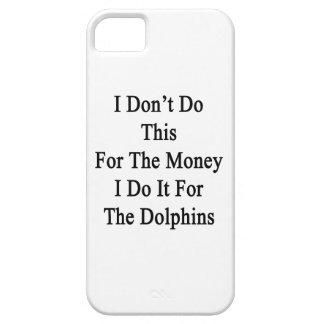 No hago esto para el dinero que lo hago para el iPhone 5 cobertura
