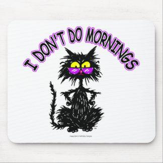 """""""No hago los regalos del gato de las mañanas"""" Alfombrillas De Ratón"""