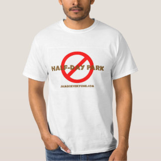 No Half-Day Park by jamboeveryone.com T-Shirt