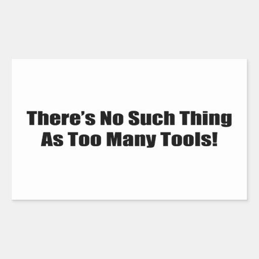 No hay cosa tal como demasiadas herramientas rectangular pegatinas